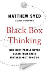 Black Box Thinking: Why Some People Never Learn from Their Mistakes - But Some Do Pdf Book