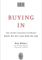 Buying In: The Secret Dialogue Between What We Buy and Who We Are Pdf Book