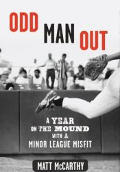 Odd Man Out: A Year on the Mound with a Minor League Misfit Pdf Book