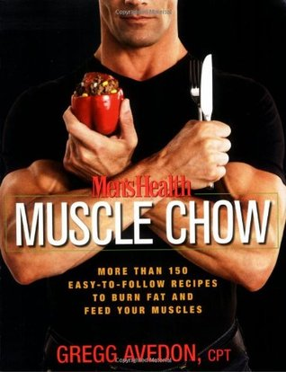 Men's Health Muscle Chow: More Than 150 Meals to Feed Your Muscles and Fuel Your Workouts