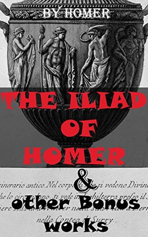 The Iliad Of Homer & other Bonus works: The Odyssey, Paradise Lost, The Golden Ass, The Aeneid, Helen Of Troy, The Trial