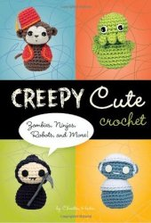 Creepy Cute Crochet: Zombies, Ninjas, Robots, and More! Pdf Book
