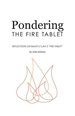 "Pondering the Fire Tablet: Reflections on Bahá'u'lláh's ""Fire Tablet"""
