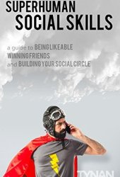 Superhuman Social Skills: A Guide to Being Likeable, Winning Friends, and Building Your Social Circle Book Pdf