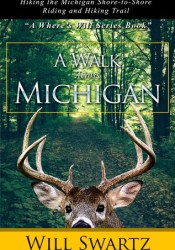 A Walk Across Michigan: Hiking the Michigan Shore-to-Shore Riding and Hiking Trail (Where's Will #1) Pdf Book