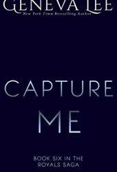 Capture Me (Royals Saga #6)