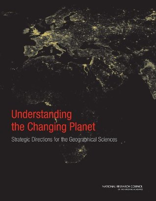 Understanding the Changing Planet: Strategic Directions for the Geographical Sciences