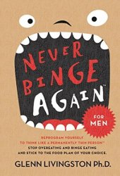 Never Binge Again: Reprogram Yourself to Think Like a Permanently Thin Person Book Pdf