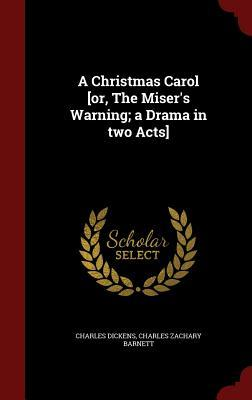 A Christmas Carol [or, the Miser's Warning; A Drama in Two Acts]