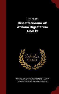 Epicteti Dissertationum AB Arriano Digestarum Libri IV