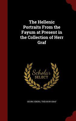 The Hellenic Portraits from the Fayum at Present in the Collection of Herr Graf