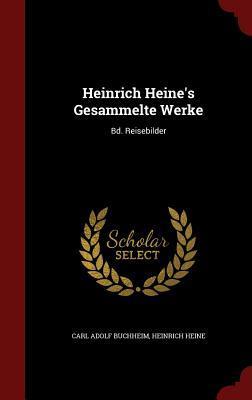 Heinrich Heine's Gesammelte Werke: Bd. Reisebilder