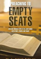 Preaching to Empty Seats: Over One Hundred Steps to Fill God's House with People, Power, and Praise Pdf Book