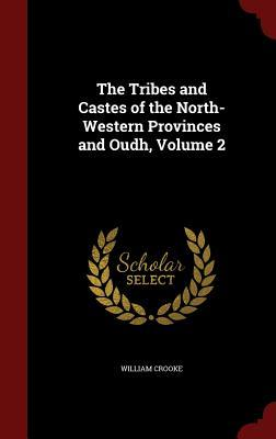 The Tribes and Castes of the North-Western Provinces and Oudh, Volume 2