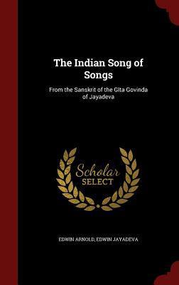 The Indian Song of Songs: From the Sanskrit of the G�ta Govinda of Jayadeva