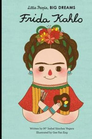 Frida Kahlo (Little People, Big Dreams, #2)