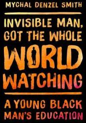 Invisible Man, Got the Whole World Watching: A Young Black Man's Education Pdf Book