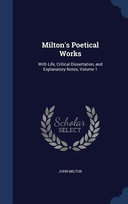 Milton's Poetical Works: With Life, Critical Dissertation, and Explanatory Notes, Volume 1