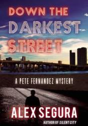 Down the Darkest Street (Pete Fernandez Mystery #2) Pdf Book