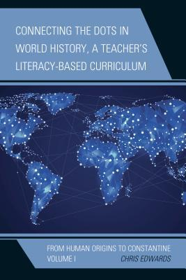 Connecting the Dots in World History, A Teacher's Literacy-Based Curriculum: From Human Origins to Constantine, Volume 1
