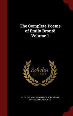 The Complete Poems of Emily Bronte Volume 1