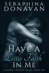 Have a Little Faith in Me (DuChamps Dynasty, #2) Pdf Book