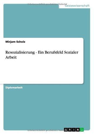 Resozialisierung - Ein Berufsfeld Sozialer Arbeit