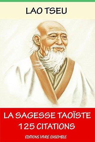 Lao Tseu ou La Sagesse Taoïste - 125 Citations: