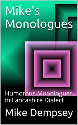 Mike's Monologues: Humorous Monologues in Lancashire Dialect