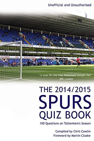The 2014/2015 Spurs Quiz Book: 100 Questions on Tottenham's Season