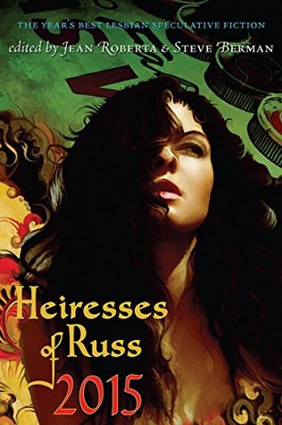 Heiresses of Russ 2015: The Year's Best Lesbian Speculative Fiction