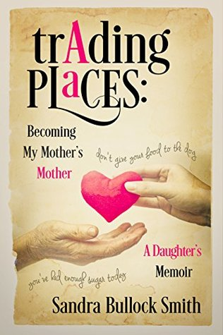 Trading Places: Becoming My Mother's Mother: A Daughter's Memoir