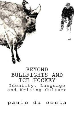 Beyond Bullfights and Ice Hockey: Essays on Language, Identity and Writing Culture