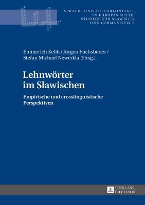 Lehnwoerter Im Slawischen: Empirische Und Crosslinguistische Perspektiven