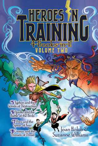 Heroes in Training 4-Books-in-1! Volume Two: Typhon and the Winds of Destruction; Apollo and the Battle of the Birds; Ares and the Spear of Fear; Cronus and the Threads of Dread