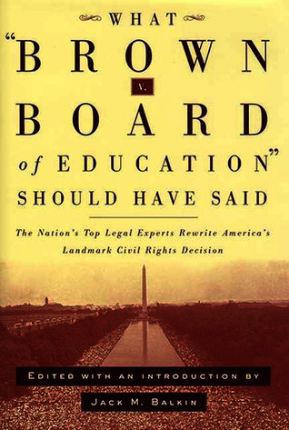 What Brown V. Board of Education Should Have Said: The Nation's Top Legal Experts Rewrite America's Landmark Civil Rights Decision