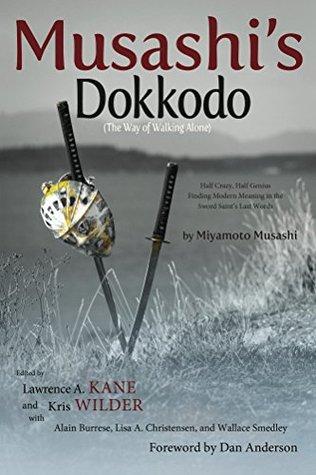 Musashi's Dokkodo (The Way of Walking Alone): Half Crazy, Half Genius-Finding Modern Meaning in the Sword Saint's Last Words