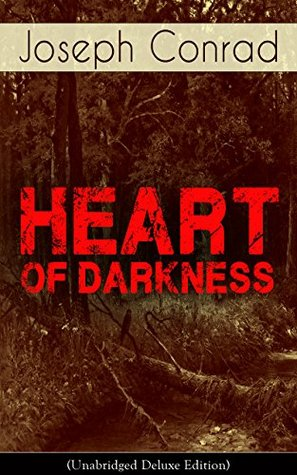 Heart of Darkness (Unabridged Deluxe Edition): An Early Modernist Novel From the Author of Nostromo, Lord Jim, The Secret Agent and Under Western Eyes ... Memoirs, Letters & Critical Essays)