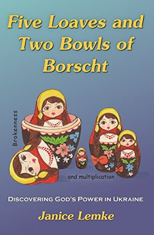 FIve Loaves and Two Bowls of Borscht: Discovering God's Power in Ukraine
