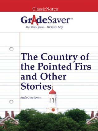 GradeSaver (TM) ClassicNotes: The Country of the Pointed Firs and Other Stories