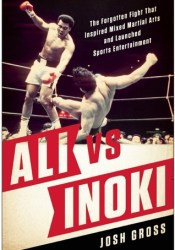 Ali vs. Inoki: The Forgotten Fight That Inspired Mixed Martial Arts and Launched Sports Entertainment Pdf Book