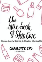 The Little Book of Skin Care: Korean Beauty Secrets for Healthy, Glowing Skin Pdf Book