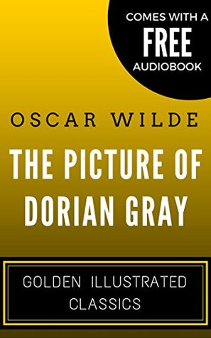 The Picture of Dorian Gray: Golden Illustrated Classics (Comes with a Free Audiobook)