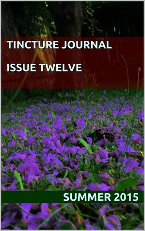 Tincture Journal, Issue Twelve, Summer 2015