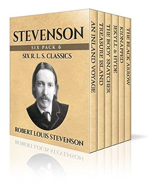 Stevenson Six Pack - An Inland Voyage, Treasure Island, The Body Snatcher, Jekyll & Hyde, Kidnapped and The Black Arrow: A Tale of the Two Roses - (Illustrated) (Six Pack Classics Book 3)