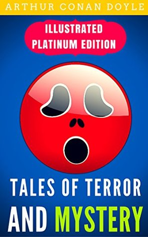 Tales Of Terror And Mystery: Illustrated Platinum Edition (Free Audiobook Included)