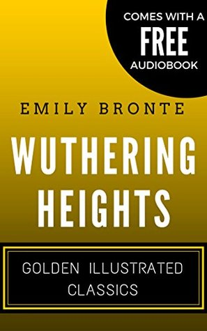 Wuthering Heights: Golden Illustrated Classics (Comes with a Free Audiobook)