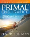 Primal Endurance : Escape chronic cardio and carbohydrate dependency and become a fat burning beast! by Mark Sisson
