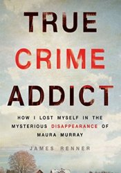 True Crime Addict: How I Lost Myself in the Mysterious Disappearance of Maura Murray Pdf Book