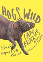 Hogs Wild: Selected Reporting Pieces Pdf Book
